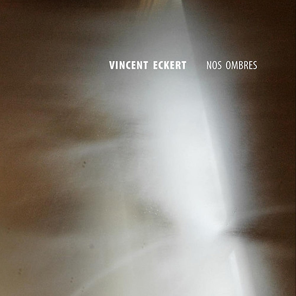 VINCENT ECKERT - Nos Ombres