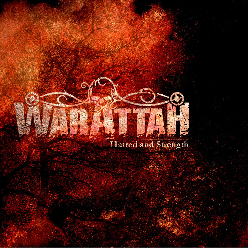 WARATTAH - Hatred And Strength Job done: Recorded Mixed Mastered