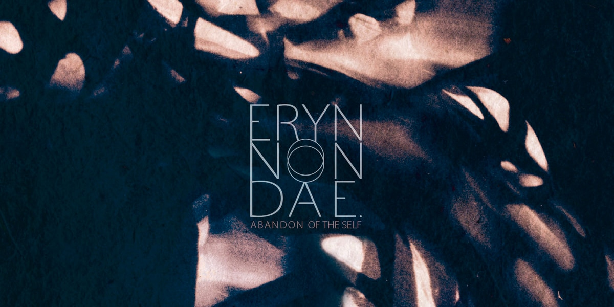 ERYN NON DAE. – Abandon Of The Self